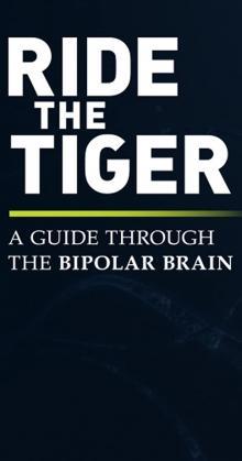 Ride the Tiger A Guide Through the Bipolar Brain (2016)