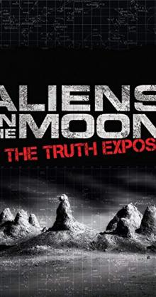 Aliens On The Moon The Truth Exposed (2014)